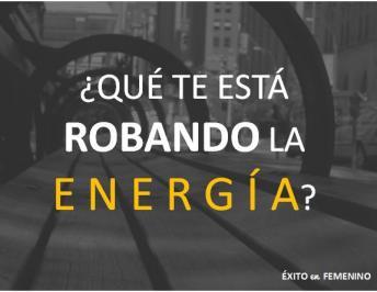 ¿ QUE TE ESTA ROBANDO LA ENERGIA ?