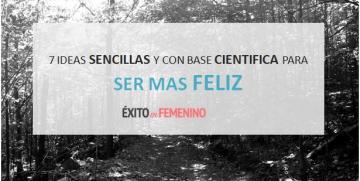 SER MAS FELIZ. 7  IDEAS SENCILLAS Y CON BASE CIENTIFICA PARA CONSEGUIRLO